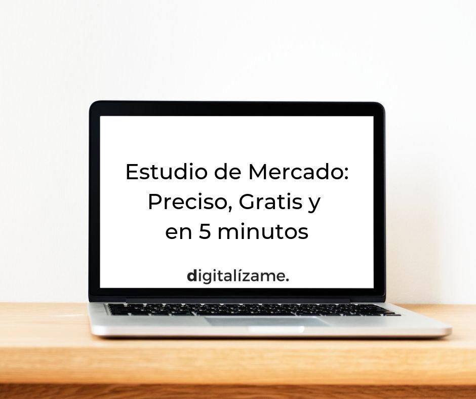 Estudio de Mercado: Preciso, Gratis y en 5 minutos