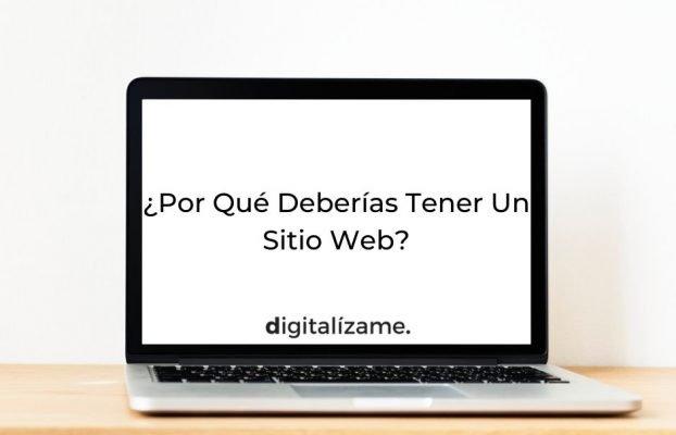 ¿Por Qué Deberías Tener Un Sitio Web?
