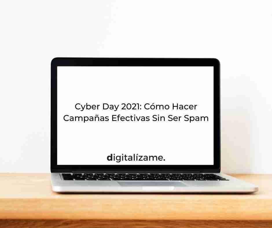 Cyber Day 2021: Cómo Hacer Campañas Efectivas Sin Ser Spam